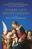 Itinere laete servire Domino. Miscellanea di scritti offerti al Cardinale Lorenzo Baldisseri nel suo ottantesimo compleanno.