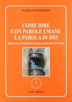 Come dire con parole umane la parola di Dio. Riflessioni ed indicazioni liturgico-pastorali sull'omelia - Paternostro Mario