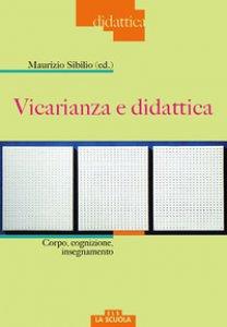 Copertina di 'Vicarianza e didattica. Corpo, cognizione, insegnamento'