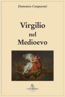 Virgilio nel Medio Evo - Comparetti Domenico