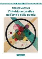 L'intuizione creativa nell'arte e nella poesia - Jacques Maritain