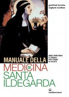 Manuale della medicina di Santa Ildegarda - Gottfried Hertzka, Wighard Strehlow