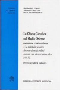 Copertina di 'La Chiesa cattolica nel Medio Oriente. Comunione e testimonianza'
