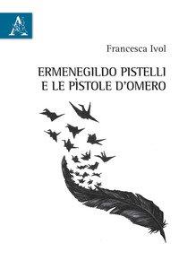 Copertina di 'Ermenegildo Pistelli e le «Pìstole d'Omero»'
