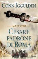 Cesare. Padrone di Roma - Iggulden Conn