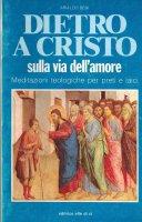 Dietro a Cristo sulla via dell'amore - Arialdo Beni