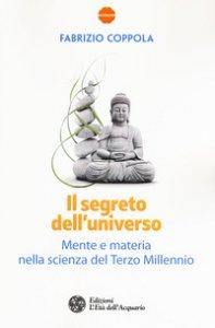 Copertina di 'Il segreto dell'universo. Mente e materia nella scienza del terzo millennio'