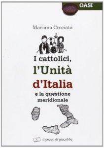 Copertina di 'I cattolici, l'unità d'Italia e la questione meridionale'