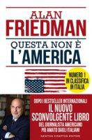 Questa non è l'America - Friedman Alan