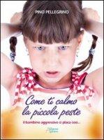 Come ti calmo la piccola peste - Pellegrino Pino