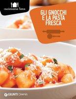 Gli gnocchi e la pasta fresca - AA. VV.