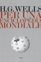 Per una enciclopedia universale - Wells Herbert G.