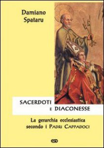 Copertina di 'Sacerdoti e diaconesse. La gerarchia ecclesiastica secondo i Padri cappadoci'