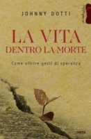 La vita dentro la morte - Johnny Dotti
