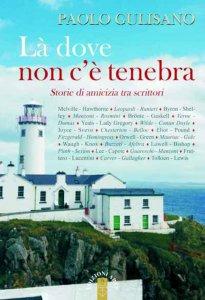 Copertina di 'Là dove non c'è tenebra. Storie di amicizia tra scrittori.'