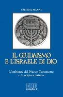 Il Giudaismo e l'Israele di Dio - Frédéric Manns