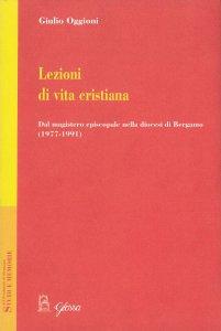 Copertina di 'Lezioni di vita cristiana. Dal magistero episcopale nella diocesi di Bergamo (1977-1991)'