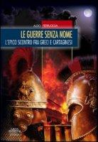 Le guerre senza nome. L'epico scontro fra greci e cartaginesi - Ferruggia Aldo