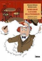 Alfred Adler e lo scisma della psicoanalisi - Balzano Giacomo, Loseto Michele