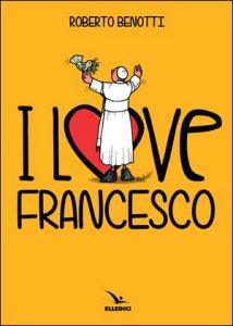 Copertina di 'I love Francesco'