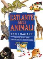 L'atlante degli animali per i ragazzi - Lambert David