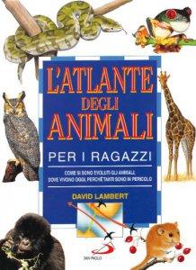 Copertina di 'L'atlante degli animali per i ragazzi'