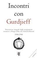 Incontri con Gurdjieff. Trascrizione integrale degli insegnamenti trasmessi a Parigi in rue des Colonels-Renard 1943-1946 - Gurdjieff Georges I.