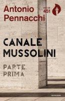 Canale Mussolini. Parte prima - Pennacchi Antonio