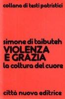 Violenza e grazia. La coltura del cuore - Simone di Taibuteh