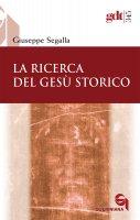 La ricerca del Gesù storico - Giuseppe Segalla