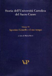 Copertina di 'Storia dell'università cattolica del Sacro Cuore. Agostino Gemelli e il suo tempo'