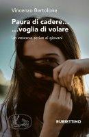 Paura di cadere... voglia di volare - Vincenzo Bertolone