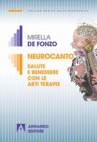Neurocanto. Salute e benessere con le arti terapie - De Fonzo Mirella