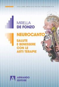 Neurocanto Salute E Benessere Con Le Arti Terapie Libro De Fonzo Mirella Armando Editore Marzo 2018 Terapia Creativa Libreriadelsanto It