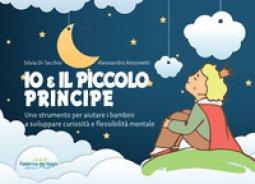 Copertina di 'Io e il Piccolo Principe. Uno strumento per aiutare i bambini a sviluppare curiosità e flessibilità mentale. Ediz. a spirale'
