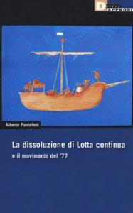 Copertina di 'La dissoluzione di Lotta continua e il movimento del '77'