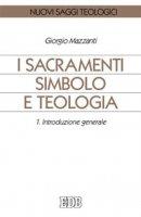 I sacramenti simbolo e teologia [vol_1] / Introduzione generale - Mazzanti Giorgio