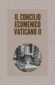 Copertina di 'Il Concilio Ecumenico Vaticano II'