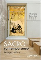 Sacro contemporaneo - Michela Beatrice Ferri
