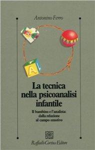 Copertina di 'La tecnica nella psicoanalisi infantile. Il bambino e l'analista: dalla relazione al campo emotivo'