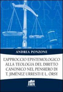 Copertina di 'L'approccio epistemologico alla teologia del diritto canonico nel pensiero di T. Jiménez Urresti e L. Örsy.'