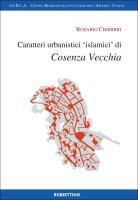 """Caratteri urbanistici """"islamici"""" di Cosenza Vecchia - Rosario Chimirri"""