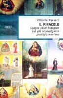 Il miracolo - Messori Vittorio