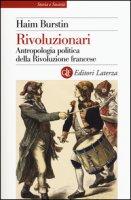 Rivoluzionari. Antropologia politica della Rivoluzione francese - Burstin Haim