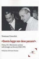 «Questa legge non deve passare!». Chiesa, DC e Movimento cattolico nella battaglia sul divorzio (1968-1974) - Cioncolini Tommaso