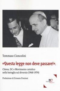 Copertina di '«Questa legge non deve passare!». Chiesa, DC e Movimento cattolico nella battaglia sul divorzio (1968-1974)'