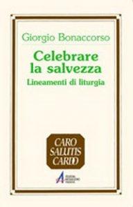 Copertina di 'Celebrare la salvezza. Lineamenti di liturgia'