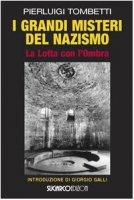 I grandi misteri del nazismo. La lotta con l'ombra - Tombetti Pierluigi