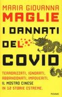 I dannati del Covid. Terrorizzati, ignorati, abbandonati, impoveriti. Il mostro cinese in 12 storie estreme - Maglie Maria Giovanna