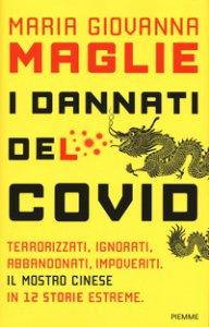 Copertina di 'I dannati del Covid. Terrorizzati, ignorati, abbandonati, impoveriti. Il mostro cinese in 12 storie estreme'